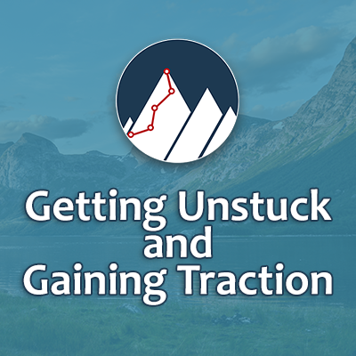 Getting Unstuck and Gaining Traction